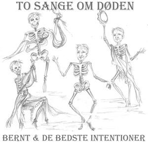 To Sange Om Døden - Bernt & De Bedste Intentioner